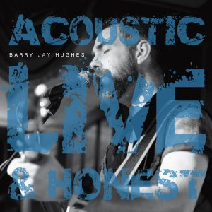 Acoustic, Live & Honest - the live album by Barry Jay Hughes